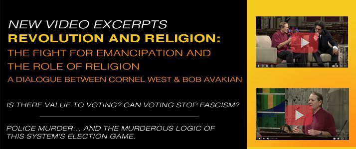 NOW ON FILM: Revolution and Religion: The Fight for Emancipation and the Role of Religion, A Dialogue Between Cornel West and Bob Avakian